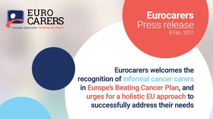 Eurocarers Welcomes The Recognition Of Informal Cancer Carers In Europe's Beating Cancer Plan, And Urges For A Holistic EU Approach To Successfully Address Their Needs